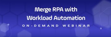 Merge Robotic Process Automation (RPA) With Workload Automation