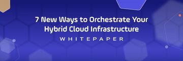 Header Whitepaper New Ways to Orchestrate Hybrid Cloud Infrastructure