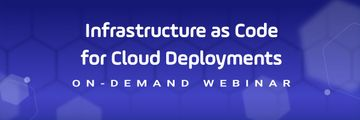 Infrastructure as Code for Automated Self-Service Cloud Deployments Header Webinar