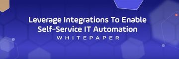Whitepaper Download Integrations, and How to Leverage Automation Platforms. Self-Service IT Automation