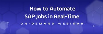 How to automate SAP Jobs in Real-Time Header Webinar