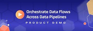 Big Data Pipeline Orchestration Walkthrough UAC Product Demo