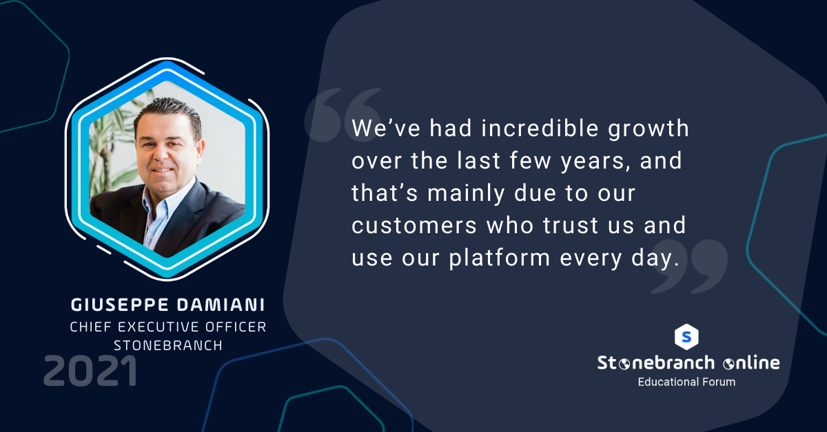 """Stonebranch Online 2021: Week 1, Giuseppe Damiani Quote: """"We've had incredible growth over the last few years, and that's mainly due to our customers who trust us and use our platform everyday."""""""