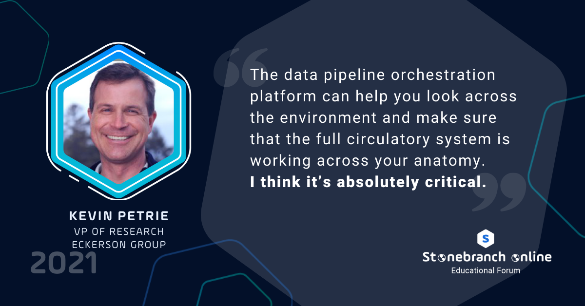 """Stonebranch Online 2021, Kevin Petrie quote: """"The data pipeline orchestration platform can help you look across the environment and make sure that the full circulatory system is working across your anatomy. I think it's absolutely critical."""""""